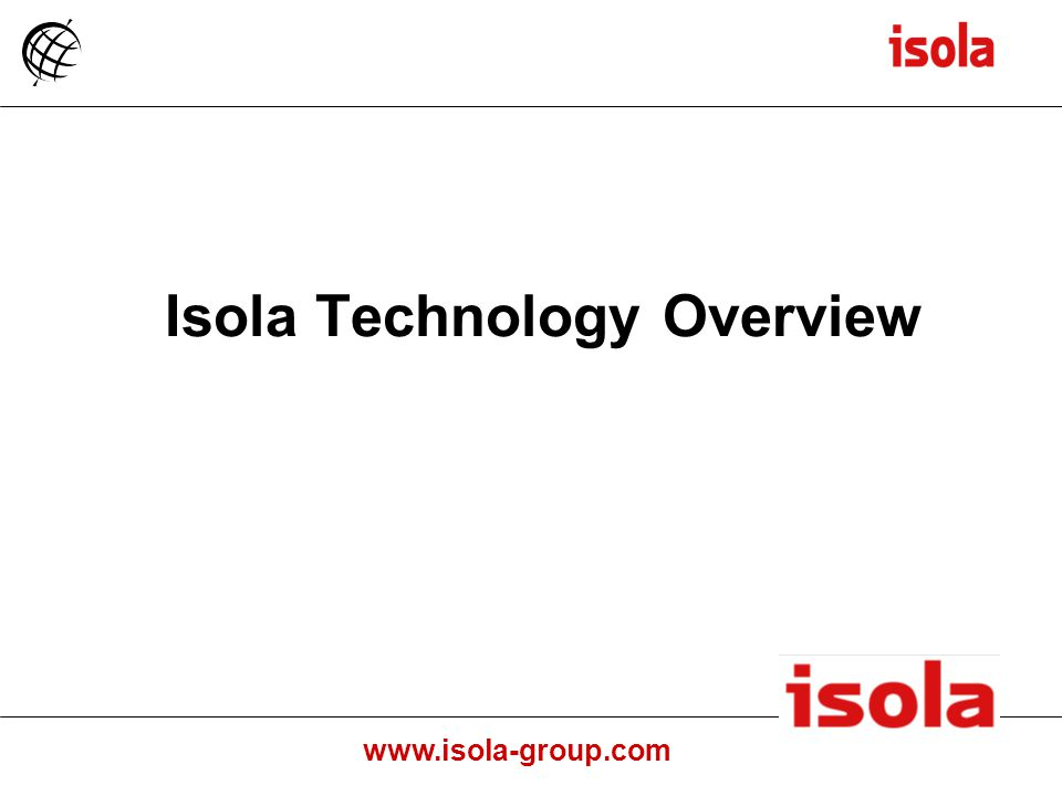 www.isola-group.com Isola Technology Overview