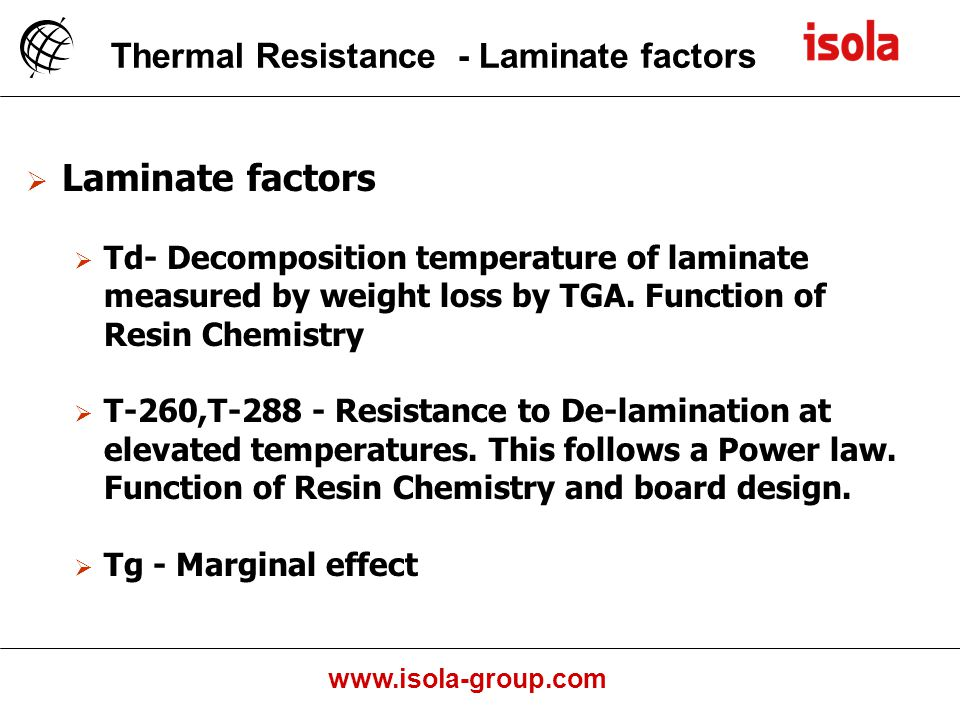 www.isola-group.com Laminate factors Td- Decomposition temperature of laminate measured by weight loss by TGA.