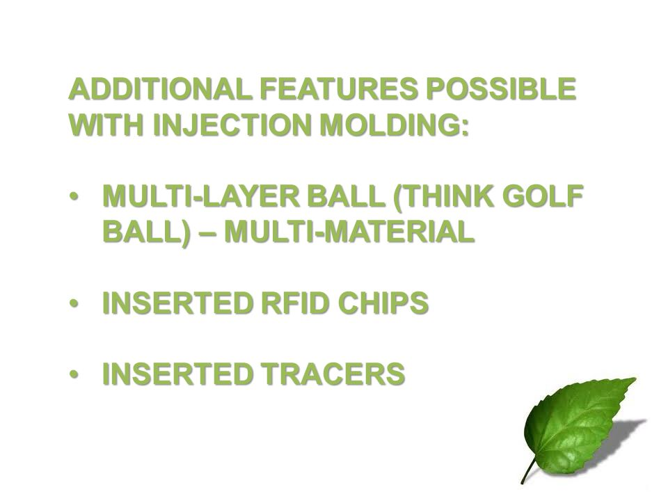 ADDITIONAL FEATURES POSSIBLE WITH INJECTION MOLDING: MULTI-LAYER BALL (THINK GOLF BALL) – MULTI-MATERIALMULTI-LAYER BALL (THINK GOLF BALL) – MULTI-MAT
