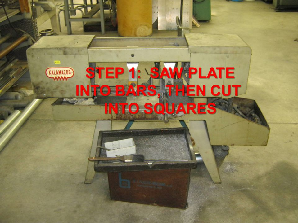 STEP 1: SAW PLATE INTO BARS, THEN CUT INTO SQUARES