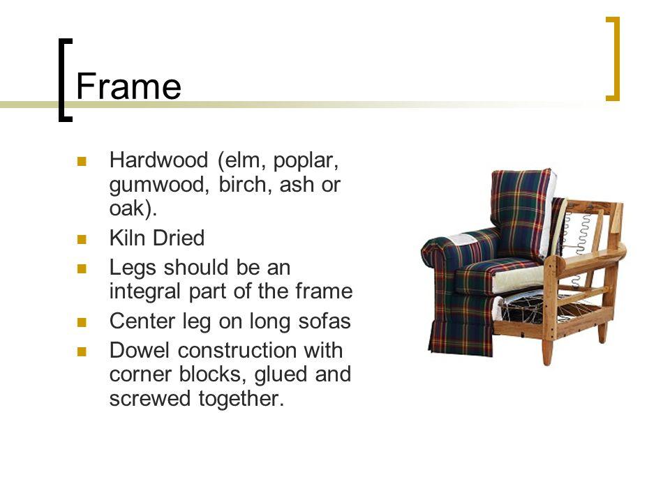 Frame Hardwood (elm, poplar, gumwood, birch, ash or oak).