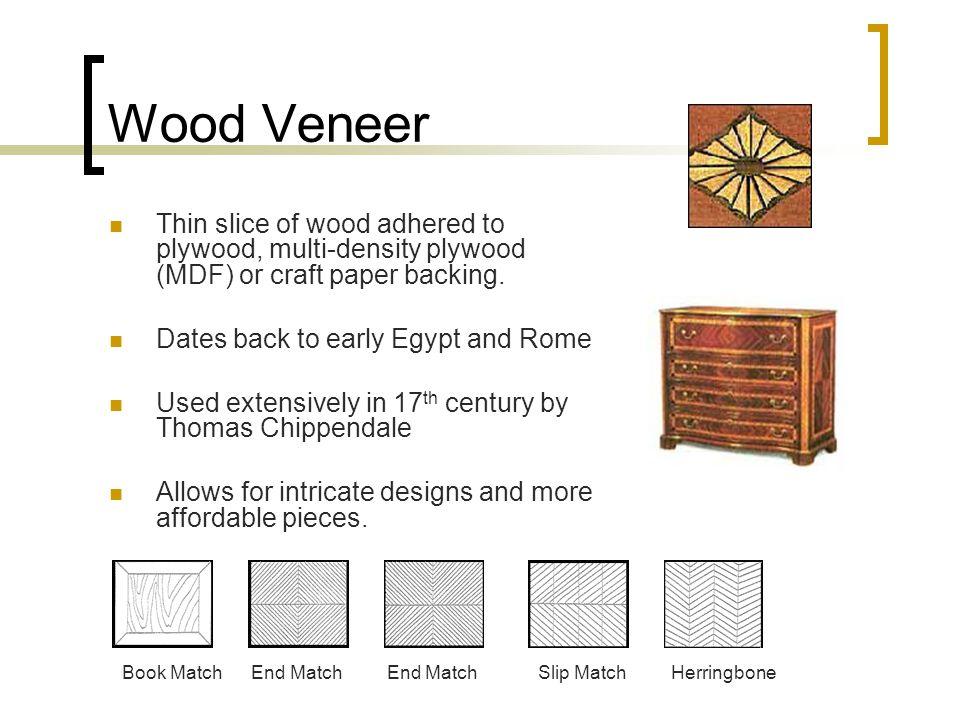 Wood Veneer Thin slice of wood adhered to plywood, multi-density plywood (MDF) or craft paper backing.