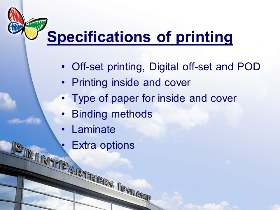 Off-set printing, Digital off-set and POD Printing inside and cover Type of paper for inside and cover Binding methods Laminate Extra options Specifications of printing