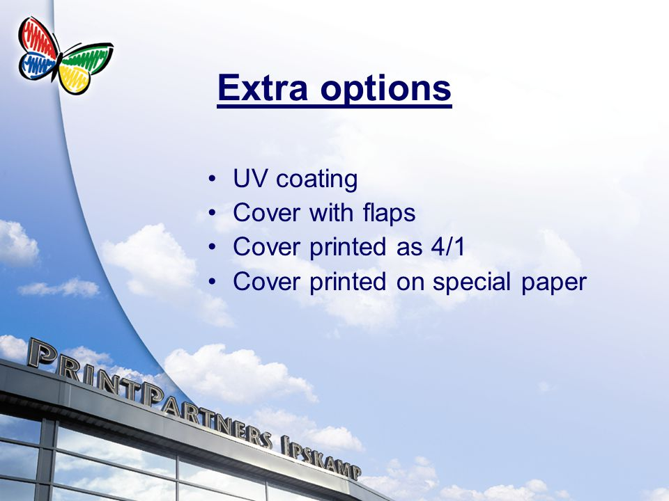 Extra options UV coating Cover with flaps Cover printed as 4/1 Cover printed on special paper