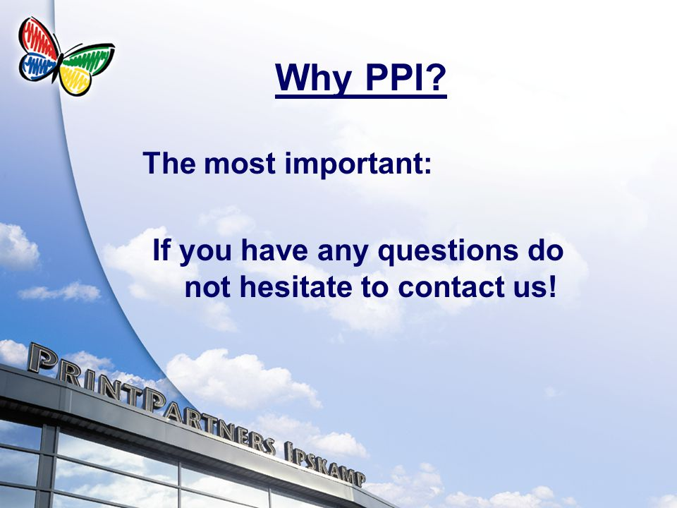 Why PPI? The most important: If you have any questions do not hesitate to contact us!