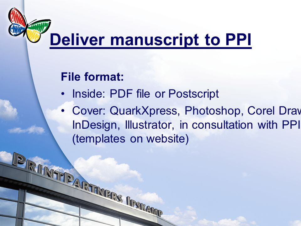 Deliver manuscript to PPI File format: Inside: PDF file or Postscript Cover: QuarkXpress, Photoshop, Corel Draw, InDesign, Illustrator, in consultation with PPI (templates on website)