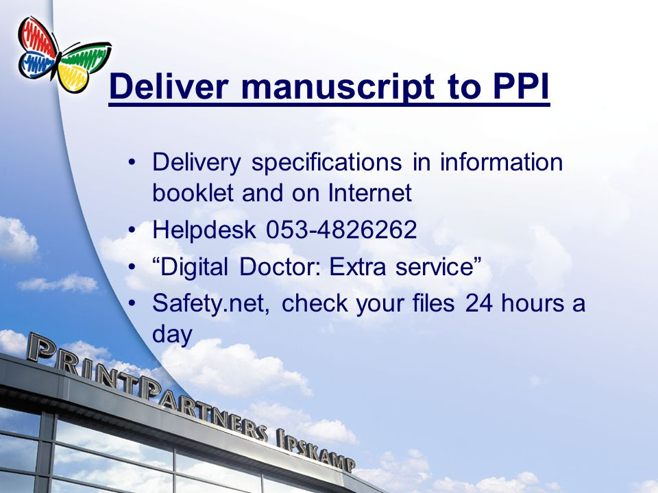 Delivery specifications in information booklet and on Internet Helpdesk 053-4826262 Digital Doctor: Extra service Safety.net, check your files 24 hours a day Deliver manuscript to PPI