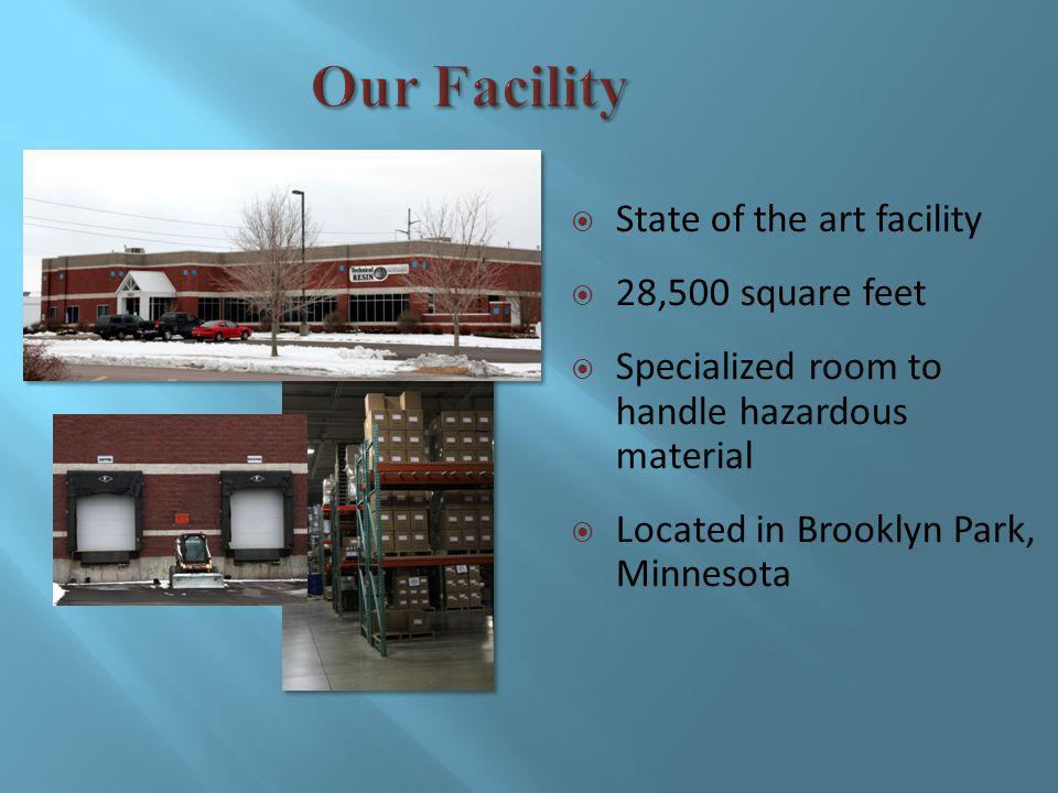 State of the art facility 28,500 square feet Specialized room to handle hazardous material Located in Brooklyn Park, Minnesota