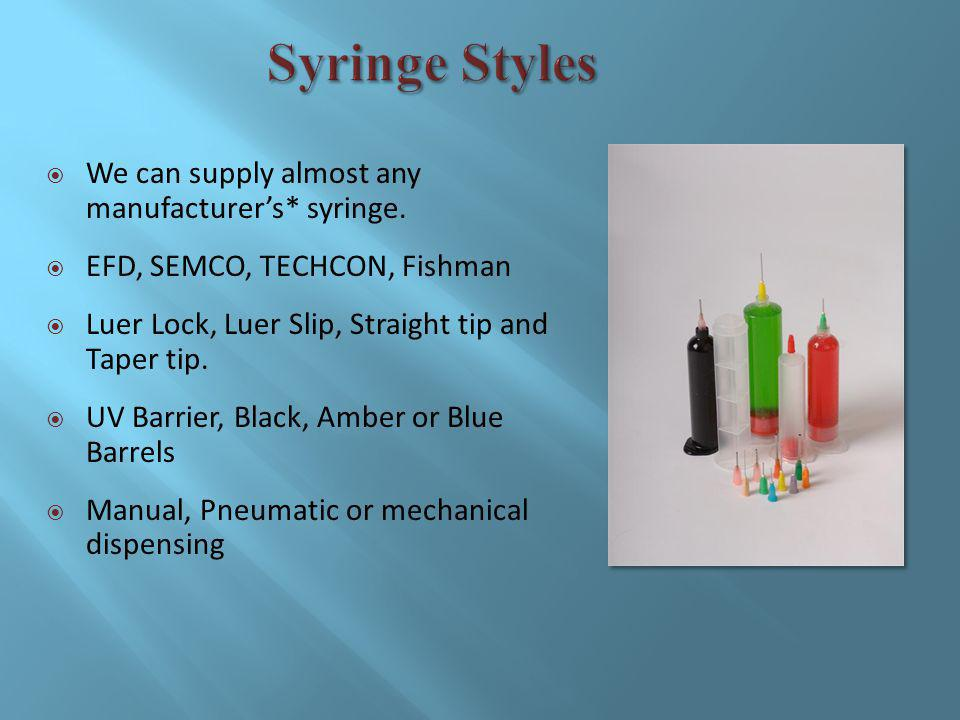 We can supply almost any manufacturers* syringe.