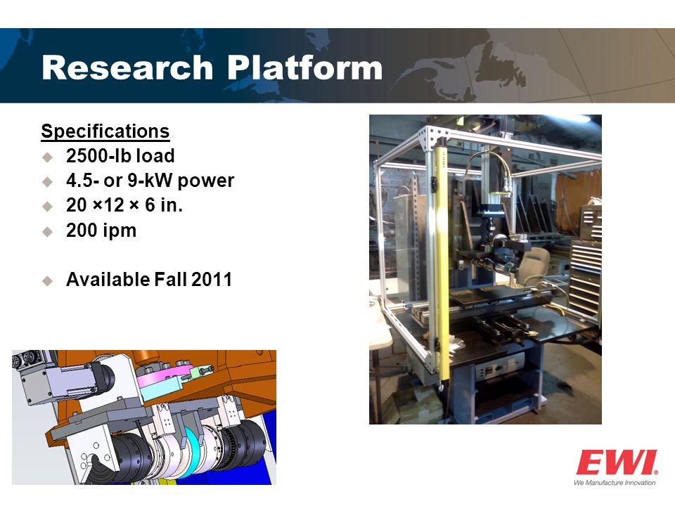 Research Platform Specifications 2500-lb load 4.5- or 9-kW power 20 ×12 × 6 in.