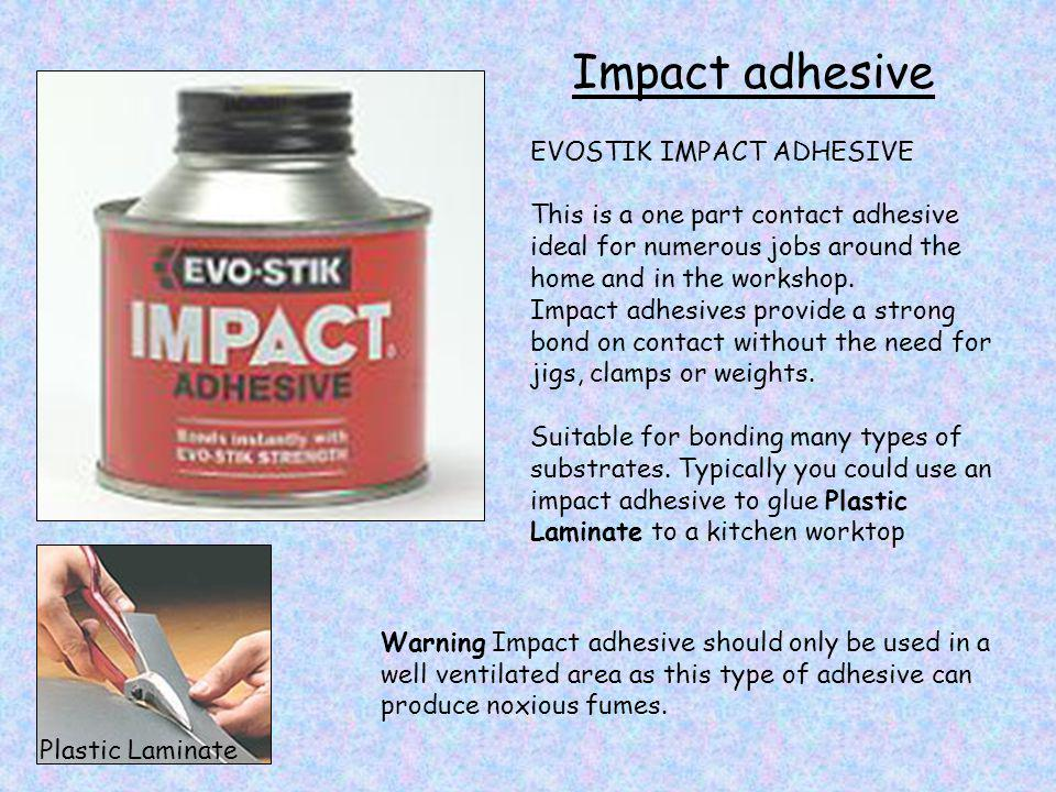 Impact adhesive EVOSTIK IMPACT ADHESIVE This is a one part contact adhesive ideal for numerous jobs around the home and in the workshop. Impact adhesi