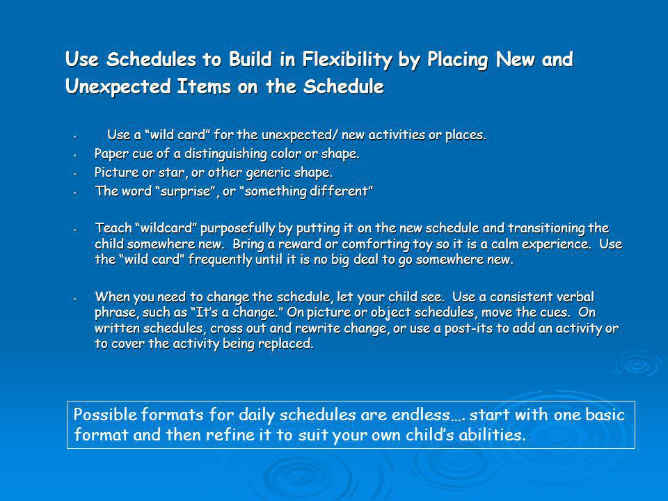 Use Schedules to Build in Flexibility by Placing New and Unexpected Items on the Schedule Use a wild card for the unexpected/ new activities or places