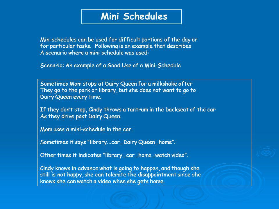 Mini Schedules Min-schedules can be used for difficult portions of the day or for particular tasks. Following is an example that describes A scenario