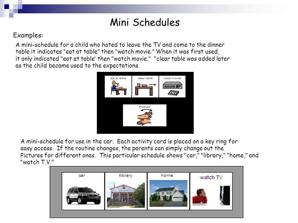 Mini Schedules Examples: A mini-schedule for a child who hated to leave the TV and come to the dinner table it indicates eat at table then watch movie
