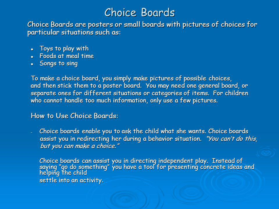 Choice Boards Choice Boards are posters or small boards with pictures of choices for particular situations such as: Toys to play with Toys to play wit