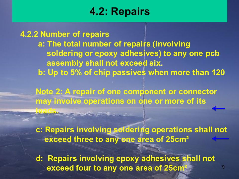 9 4.2.2 Number of repairs a: The total number of repairs (involving soldering or epoxy adhesives) to any one pcb assembly shall not exceed six.