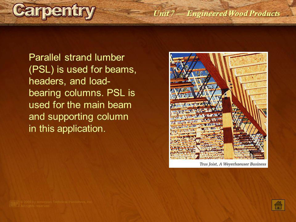 Unit 7 Engineered Wood Products Laminated veneer lumber (LVL) is composed of layered veneers and waterproof adhesive and is commonly used for beams. N