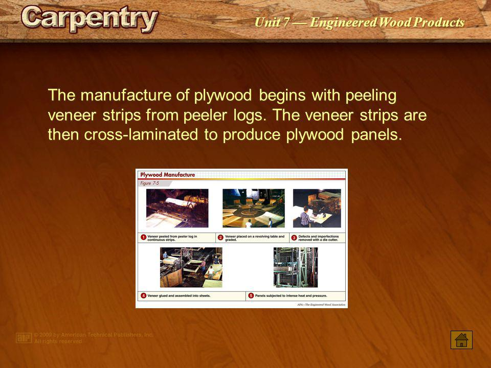 Unit 7 Engineered Wood Products Cross-lamination provides dimensional stability to plywood panels.