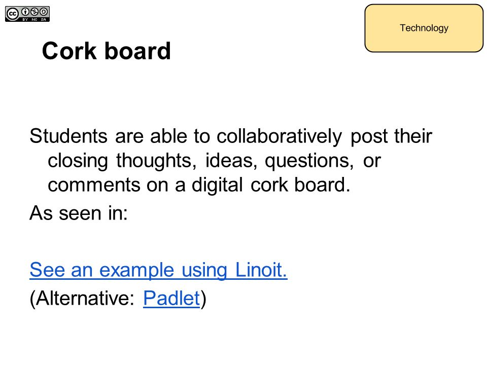 Cork board Students are able to collaboratively post their closing thoughts, ideas, questions, or comments on a digital cork board. As seen in: See an