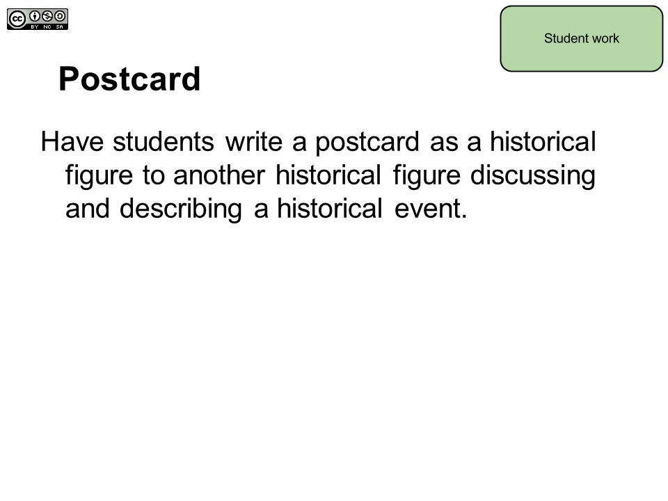 Postcard Have students write a postcard as a historical figure to another historical figure discussing and describing a historical event.