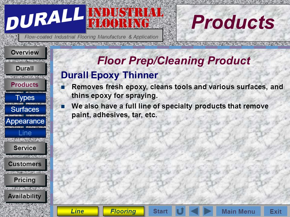 INDUSTRIAL FLOORING Flow-coated Industrial Flooring Manufacture & Application Main MenuExit Start Photos Products Overview Surfaces Appearance Customers Service Pricing Availability Durall Products Floor Prep/Cleaning Product Types Durall Epoxy Thinner Removes fresh epoxy, cleans tools and various surfaces, and thins epoxy for spraying.