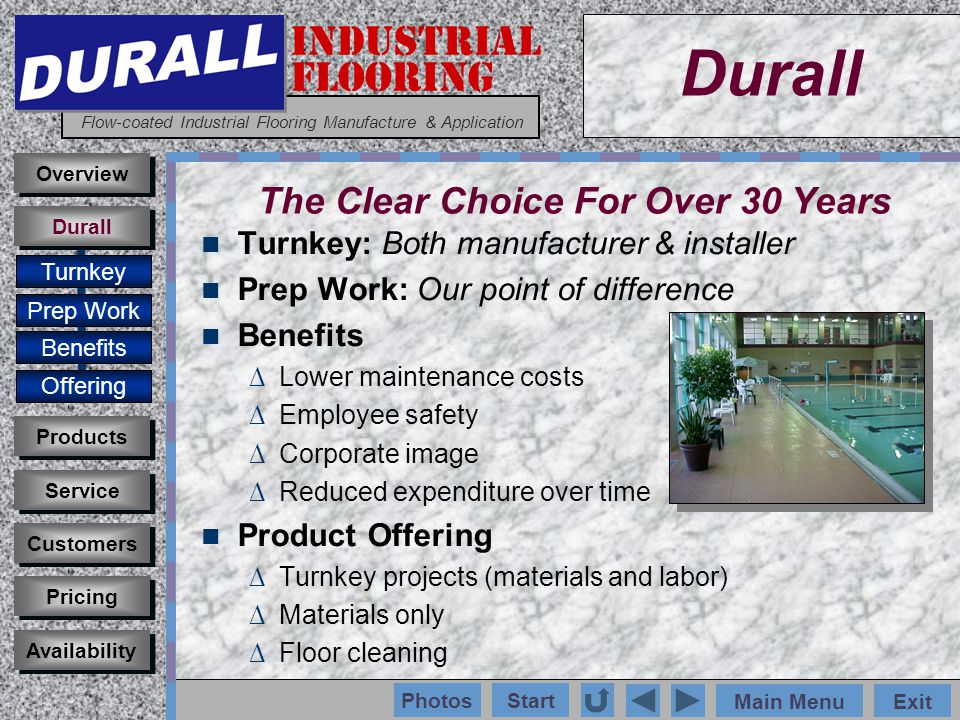 INDUSTRIAL FLOORING Flow-coated Industrial Flooring Manufacture & Application Main MenuExit Start Photos Turnkey: Both manufacturer & installer Prep Work: Our point of difference Benefits Lower maintenance costs Employee safety Corporate image Reduced expenditure over time Product Offering Turnkey projects (materials and labor) Materials only Floor cleaning Customers Durall Products Service Overview Pricing Availability Turnkey Prep Work Benefits Offering Durall The Clear Choice For Over 30 Years