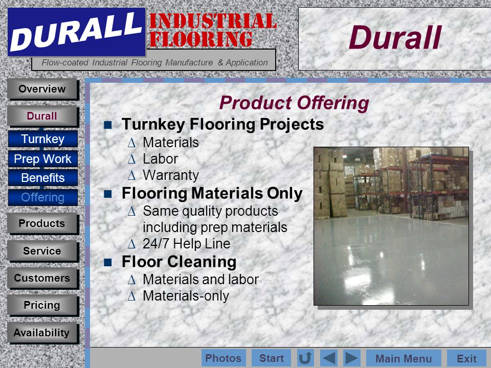 INDUSTRIAL FLOORING Flow-coated Industrial Flooring Manufacture & Application Main MenuExit Start Photos Products Overview Types Surfaces Appearance Customers Service Pricing Availability Durall Products Flooring And Floor Cleaning Types Epoxy Flooring Laminate Urethane Flooring Laminate Sealing Saturants Floor Prep Products Surfaces Smooth Surface: High Gloss Textured Surface: Satin Skid-resistant Granular Surface: Quartz Aggregate Appearance Clear or Color (19 colors, singly or custom-mixed) Vinyl Color Chips (many colors, singly or in combination) Quartz Aggregate (17 colors, singly or in combination) Product Line: 9 core products Line