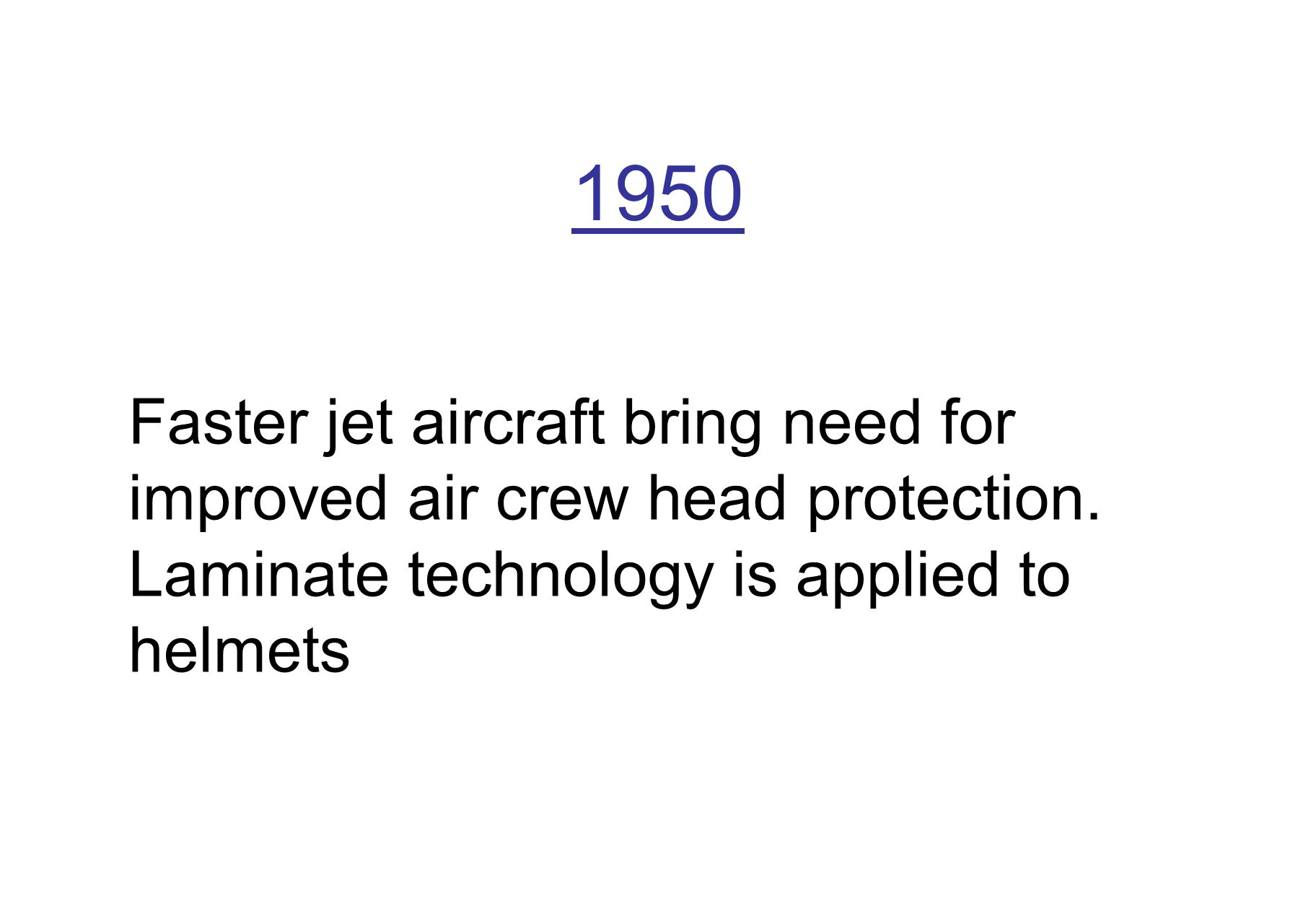 1950 Faster jet aircraft bring need for improved air crew head protection.