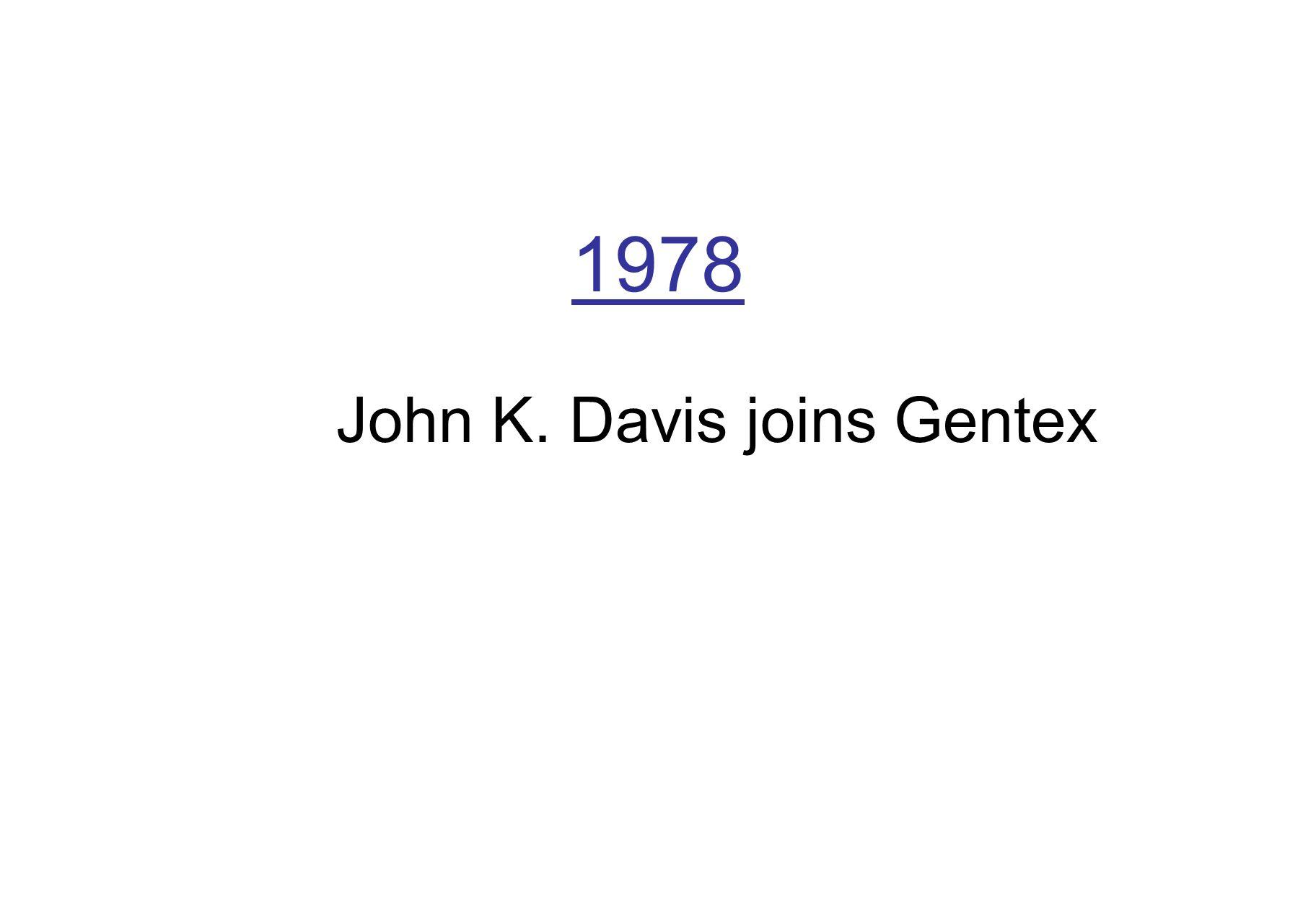 1978 John K. Davis joins Gentex