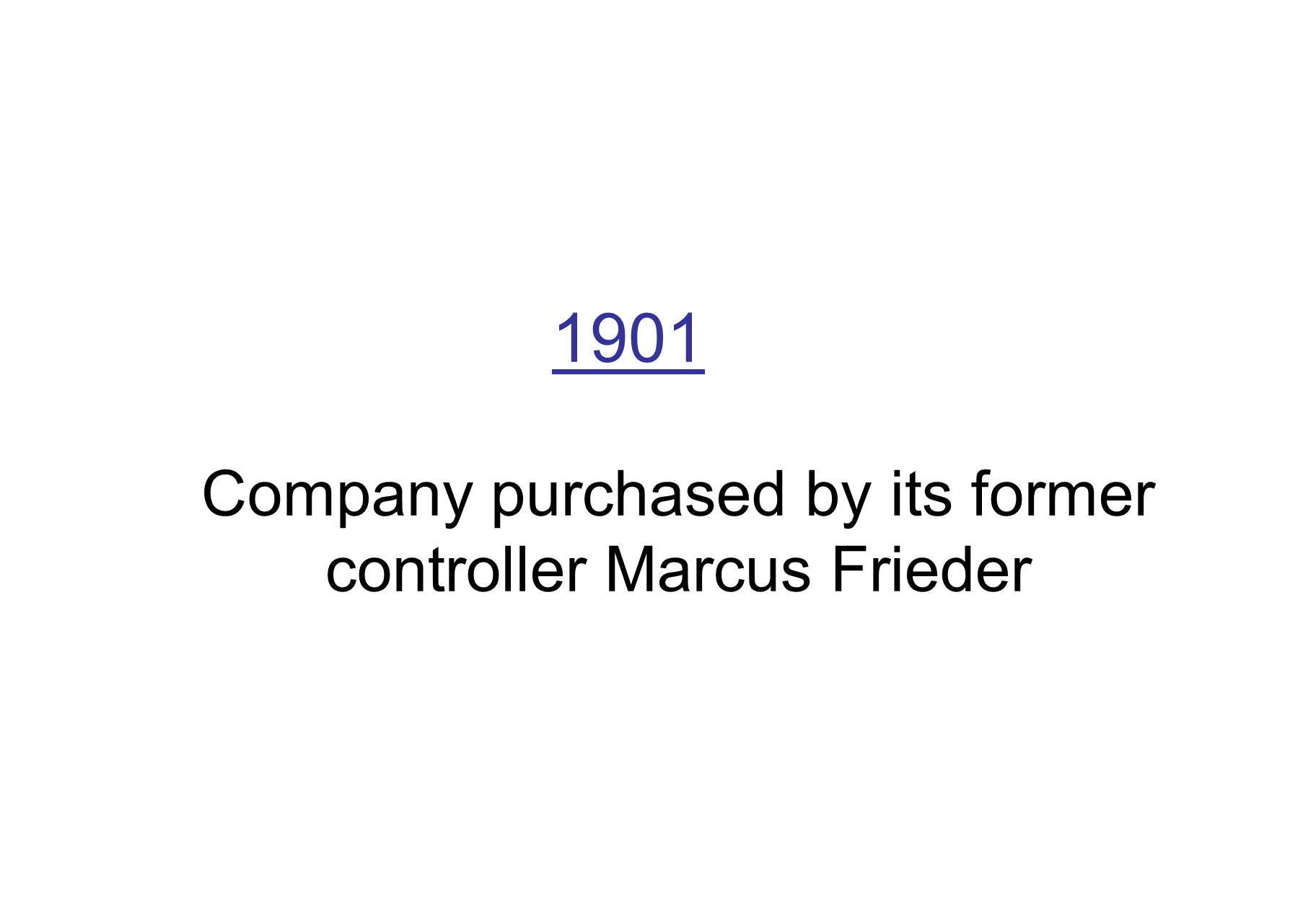 1901 Company purchased by its former controller Marcus Frieder
