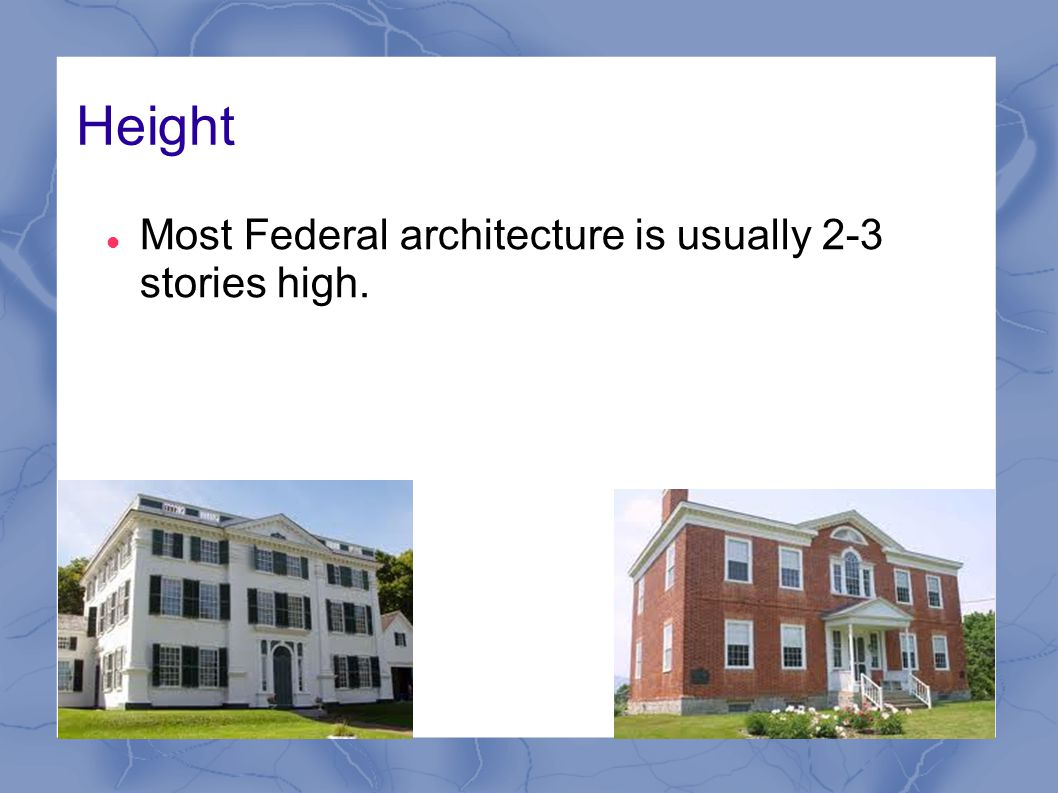 Features Typical Federal Architecture has A flat, low pitched roof with a balustrade and sometimes a belvedere Brick or Clapboard exteriors.
