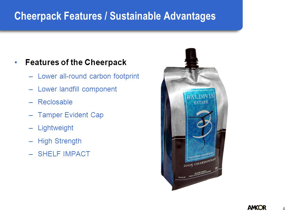 4 Cheerpack Features / Sustainable Advantages Features of the Cheerpack –Lower all-round carbon footprint –Lower landfill component –Reclosable –Tampe