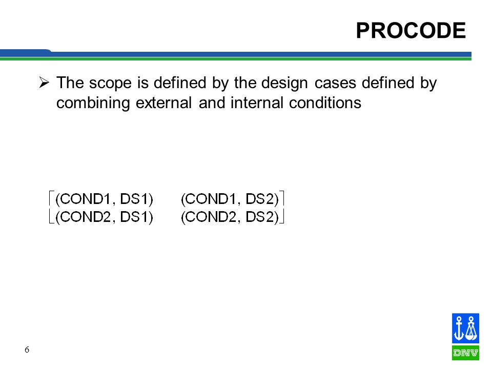 6 PROCODE The scope is defined by the design cases defined by combining external and internal conditions
