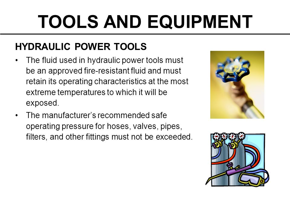 HYDRAULIC POWER TOOLS The fluid used in hydraulic power tools must be an approved fire-resistant fluid and must retain its operating characteristics a