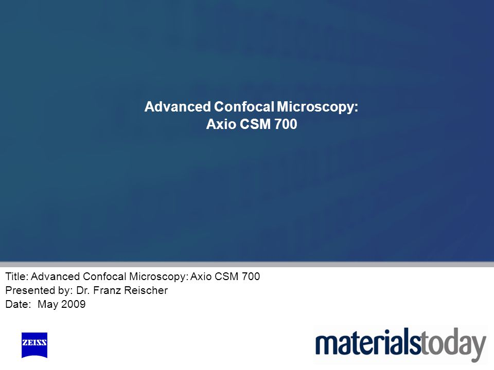 Title: Advanced Confocal Microscopy: Axio CSM 700 Presented by: Dr.
