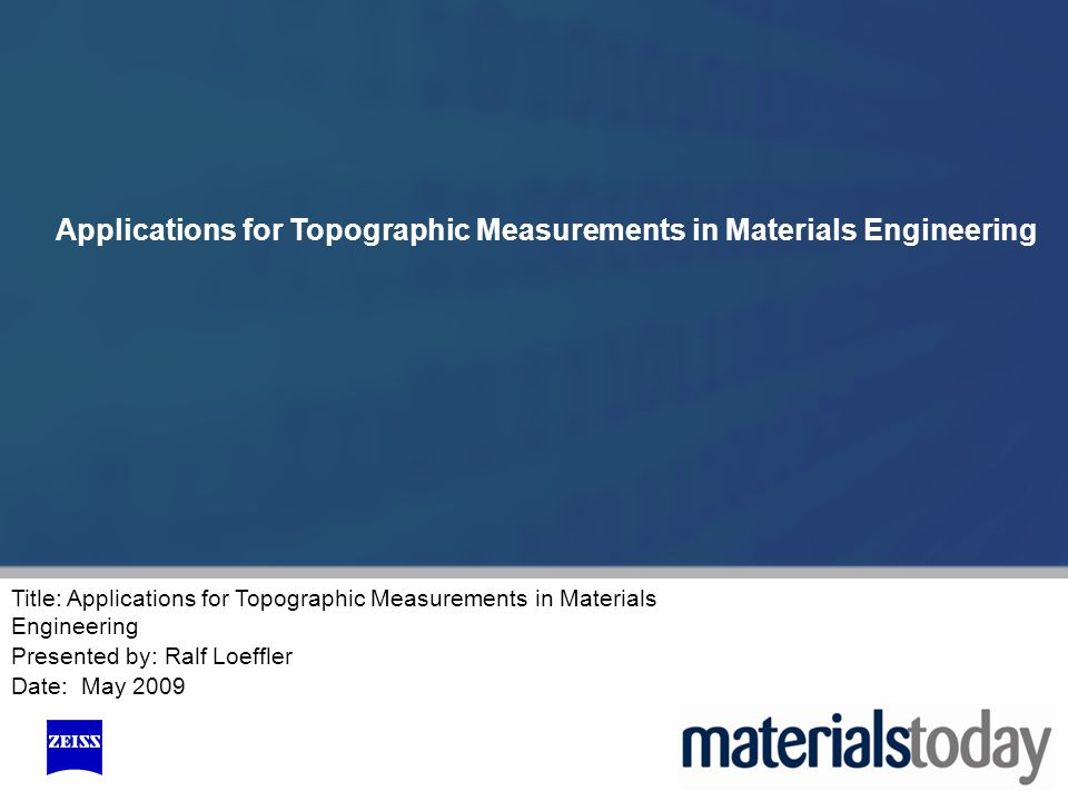 Title: Applications for Topographic Measurements in Materials Engineering Presented by: Ralf Loeffler Date: May 2009 Applications for Topographic Measurements in Materials Engineering