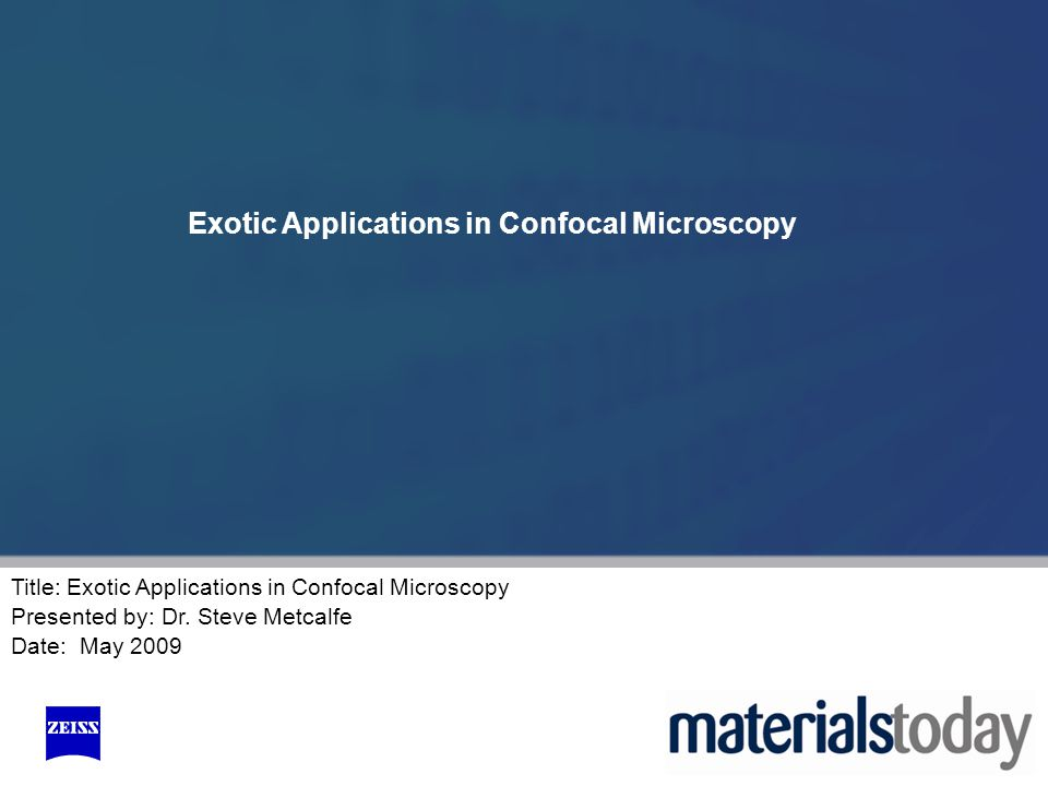 Title: Exotic Applications in Confocal Microscopy Presented by: Dr.