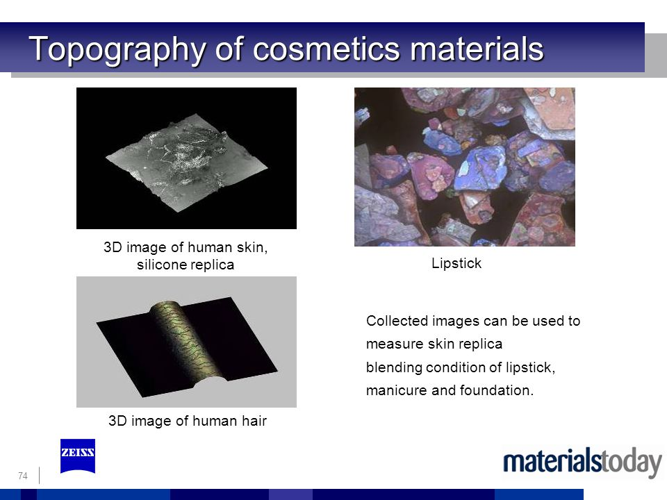 74 Topography of cosmetics materials Collected images can be used to measure skin replica blending condition of lipstick, manicure and foundation.