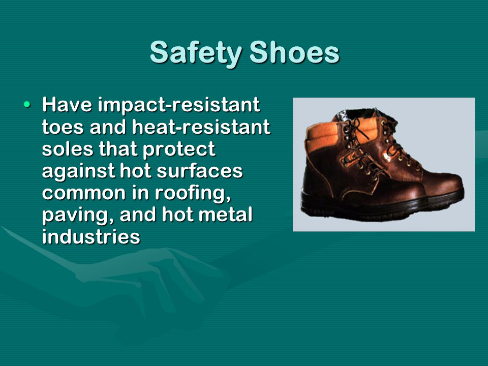 Safety Shoes Have impact-resistant toes and heat-resistant soles that protect against hot surfaces common in roofing, paving, and hot metal industriesHave impact-resistant toes and heat-resistant soles that protect against hot surfaces common in roofing, paving, and hot metal industries