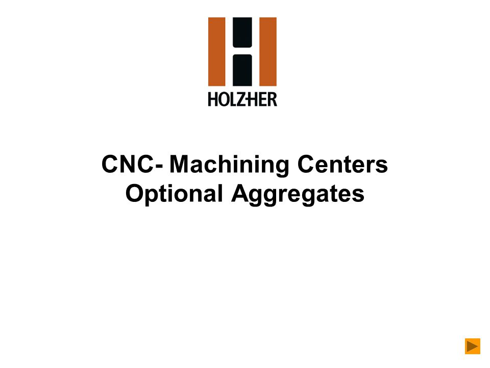 CNC- Machining Centers Optional Aggregates