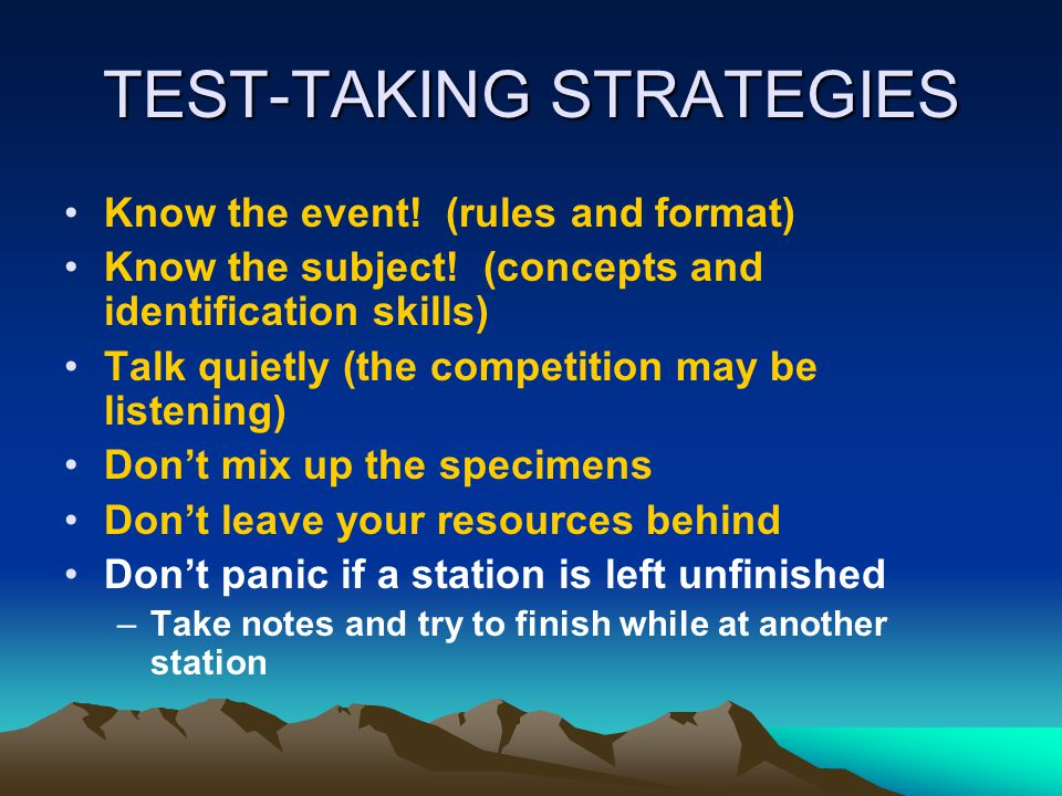TEST-TAKING STRATEGIES Know the event! (rules and format) Know the subject! (concepts and identification skills) Talk quietly (the competition may be