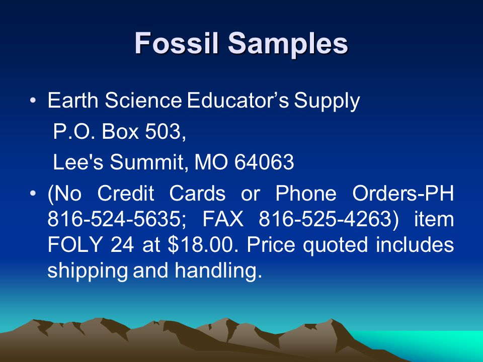 Fossil Samples Earth Science Educators Supply P.O. Box 503, Lee's Summit, MO 64063 (No Credit Cards or Phone Orders-PH 816-524-5635; FAX 816-525-4263)