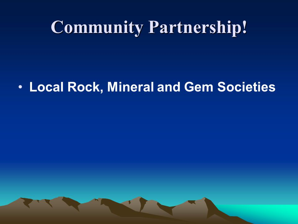 Community Partnership! Local Rock, Mineral and Gem Societies