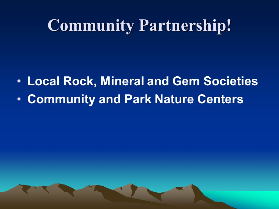 Community Partnership! Local Rock, Mineral and Gem Societies Community and Park Nature Centers