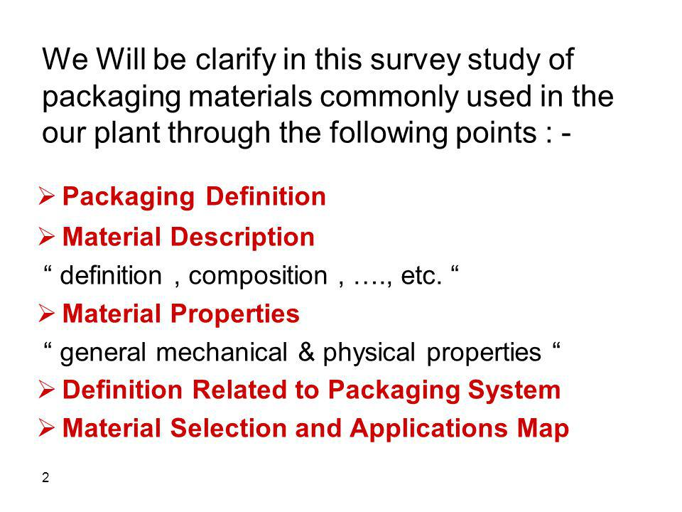 2 We Will be clarify in this survey study of packaging materials commonly used in the our plant through the following points : - Packaging Definition