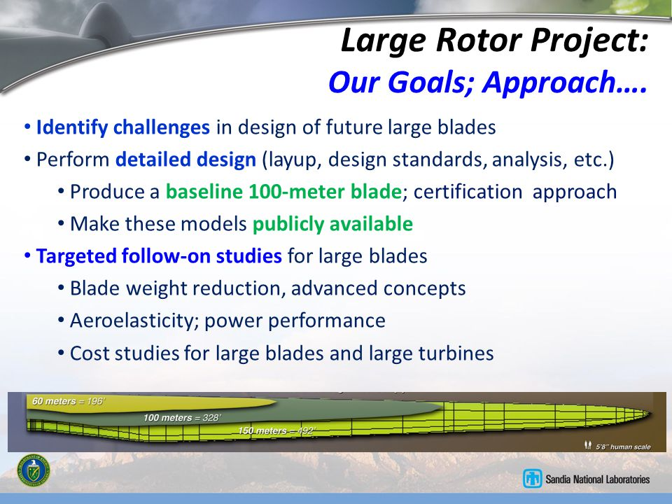 Large Rotor Project: Our Goals; Approach…. Identify challenges in design of future large blades Perform detailed design (layup, design standards, anal