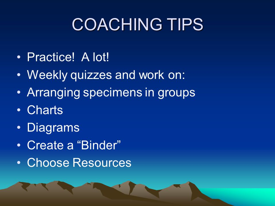 COACHING TIPS Practice. A lot.