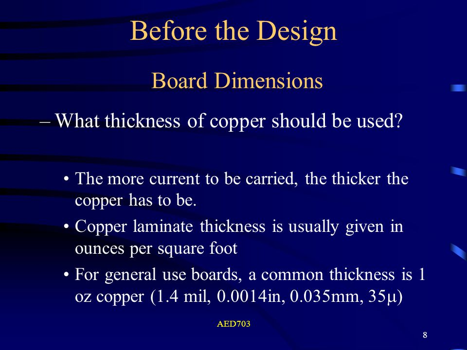 AED703 8 Board Dimensions –What thickness of copper should be used? The more current to be carried, the thicker the copper has to be. Copper laminate