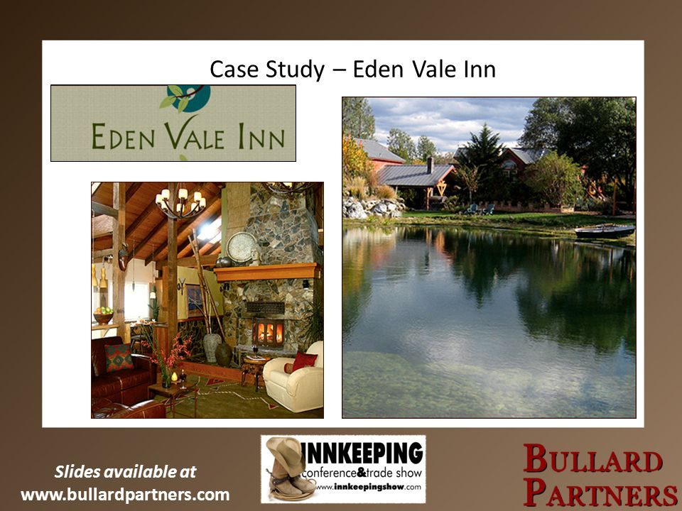 Slides available at www.bullardpartners.com Case Study – Eden Vale Inn