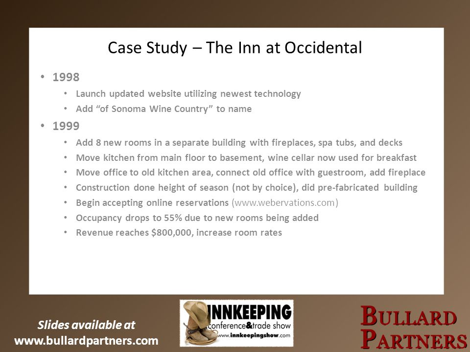 Slides available at www.bullardpartners.com Case Study – The Inn at Occidental 1998 Launch updated website utilizing newest technology Add of Sonoma W